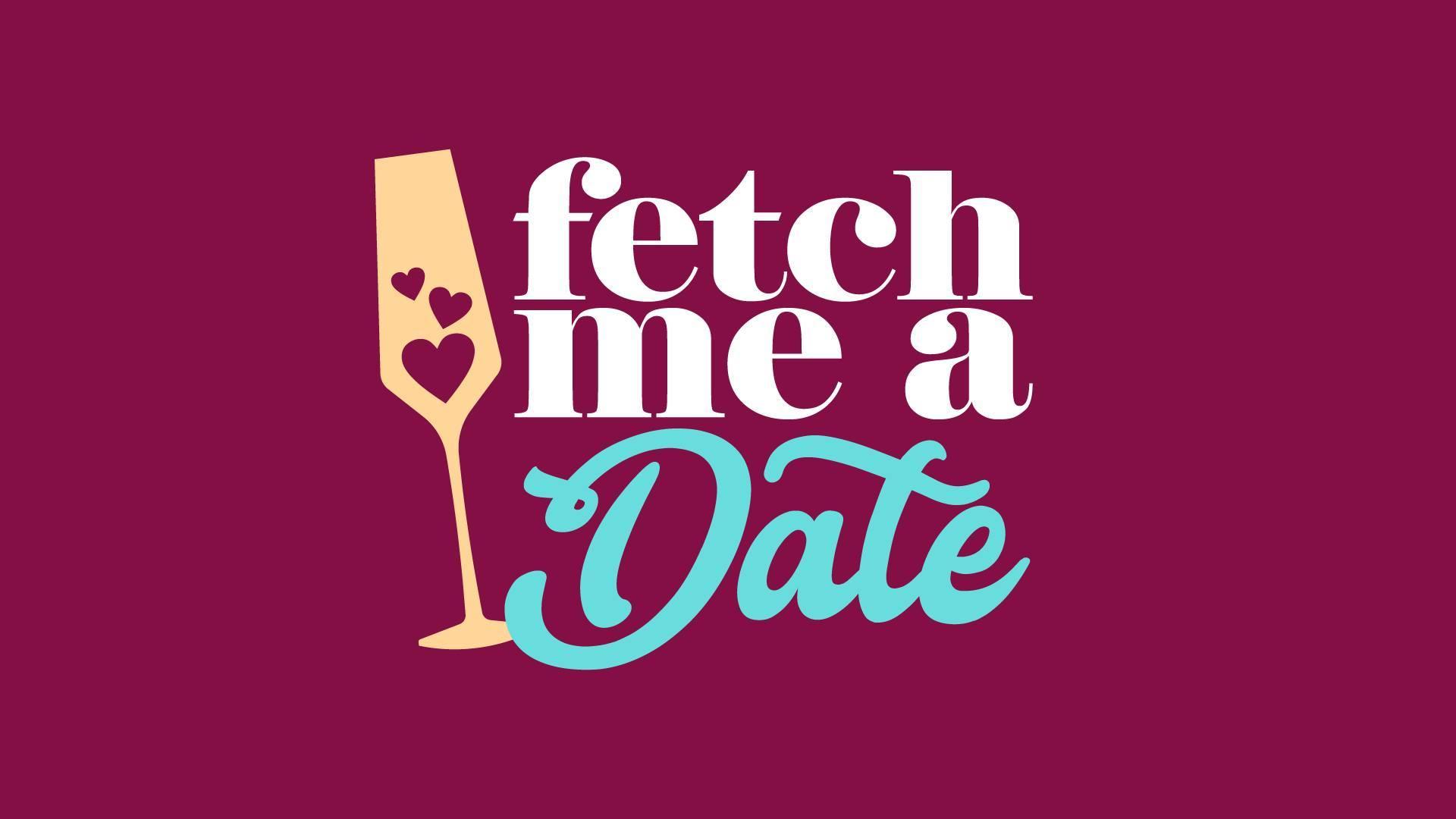 Fetch Me A Date